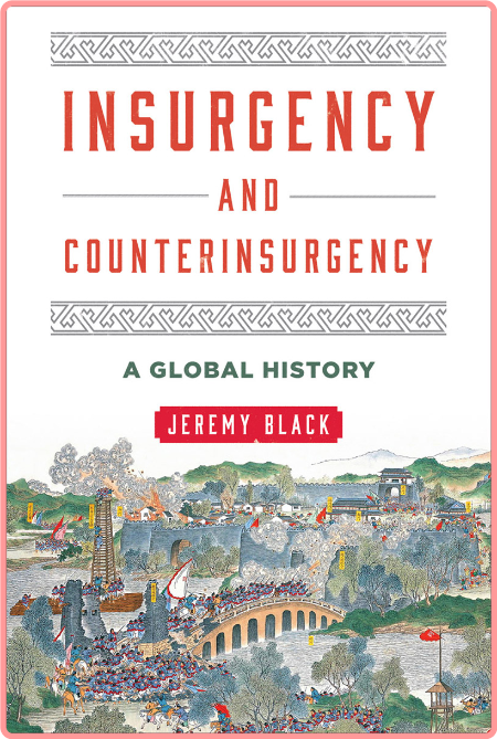 Insurgency and Counterinsurgency  A Global History by Jeremy Black