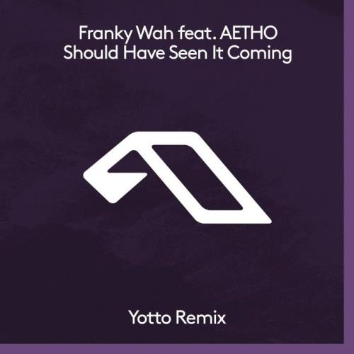 Franky Wah & Aetho — Should Have Seen It Coming (Yotto Remix) (2021)