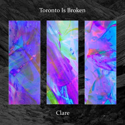 Toronto Is Broken — Clare (2021)
