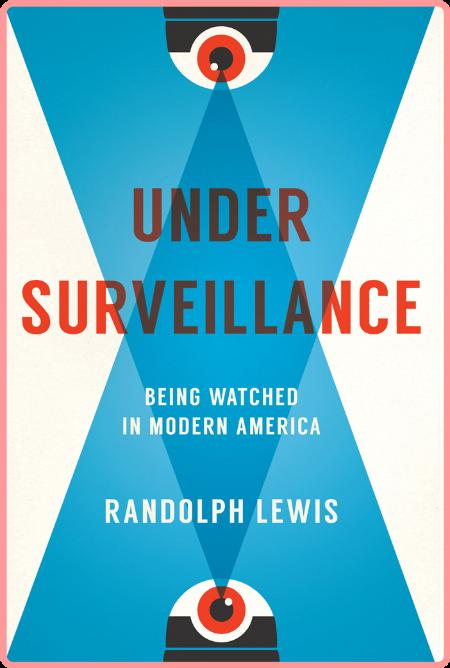 Under Surveillance  Being Watched in Modern America by Randolph Lewis