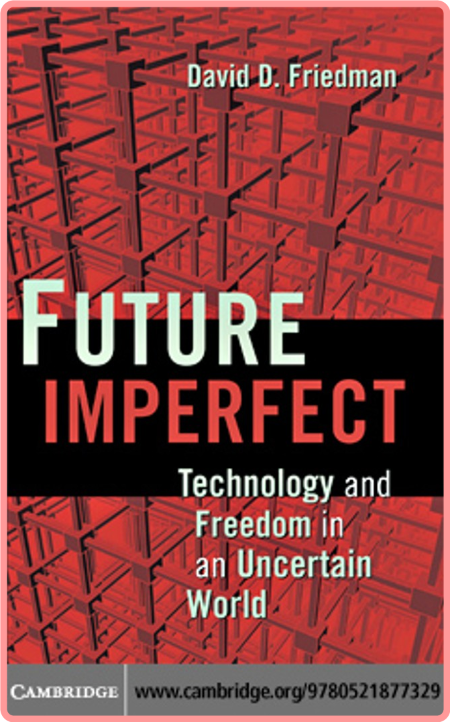 Future Imperfect  Technology and Freedom in an Uncertain World by David D  Friedman PDF