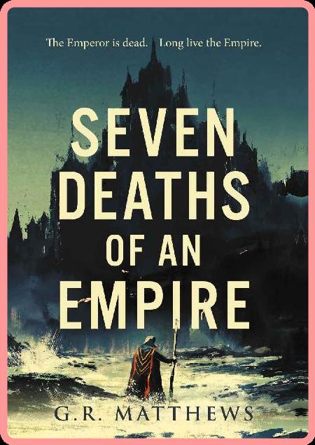Seven Deaths of an Empire by G  R  Matthews