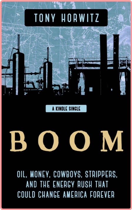 BOOM  Oil, Money, Cowboys, Strippers    by Tony Horwitz