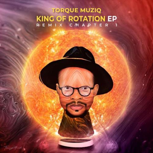 TorQue MuziQ - King Of Rotation [EP] (Remix Chapter 1) (2021)