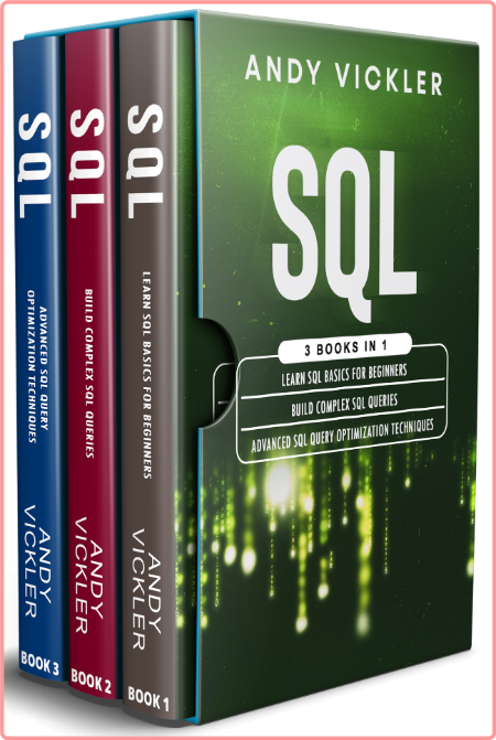 SQL 3 books in 1  Learn SQL Basics for beginners + Build Complex SQL Queries + Advanced SQL Query...