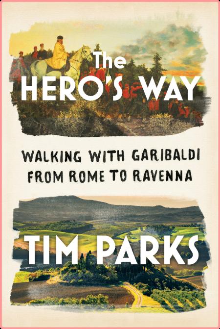 The Heros Way Walking with Garibaldi from Rome to Ravenna